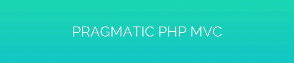 Pragmatic PHP MVC