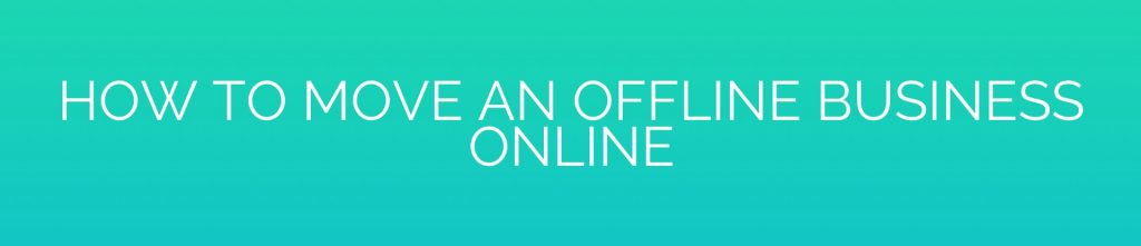 How to Move an Offline Business Online